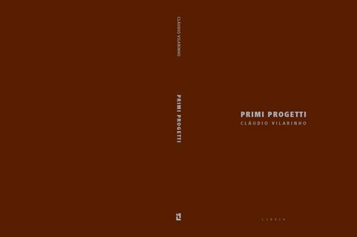 PRIMI PROGETTI CLÁUDIO VILARINHO, Casa editrice Libria, ISBN 978-88-96067-42-0